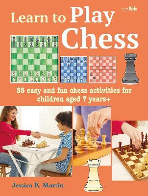 Learn to Play Chess: 35 Easy and Fun Chess Activities for Children Aged 7 Years + book