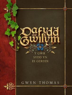 Dafydd Ap Gwilym - Y Gwr sydd yn ei Gerddi by Gwyn Thomas