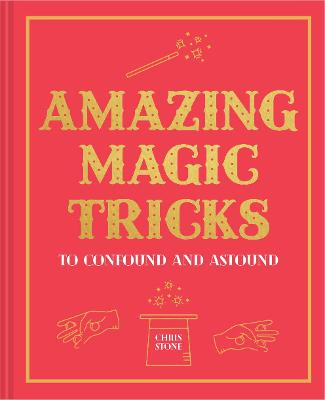 Amazing Magic Tricks: To Confound and Astound by Chris Stone