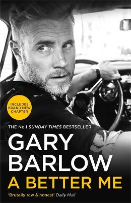 A Better Me: The Sunday Times Number 1 Bestseller & Perfect Christmas Gift by Gary Barlow