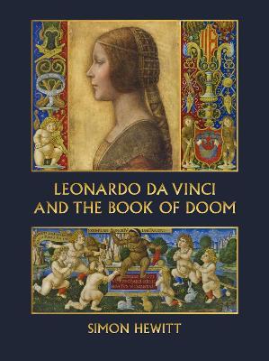 Leonardo Da Vinci and The Book of Doom: Bianca Sforza, The <i>Sforziada</i> and Artful Propaganda in Renaissance Milan book