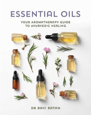 Essential Oils: Ayurvedic Aromatherapy guide to Health book