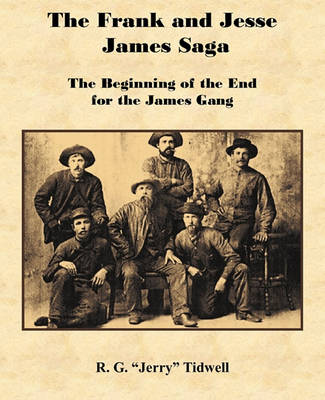 The Frank and Jesse James Saga - The Beginning of the End for the James Gang by R G Tidwell