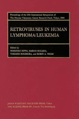 Proceedings of the International Symposia of the Princess Takamatsu Cancer Research Fund Retroviruses and Human Lymphoma/Leukemia Volume 15 by Bernard Weiss