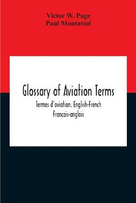 Glossary Of Aviation Terms. Termes D'Aviation. English-French. Francais-Anglais by Victor W Page