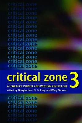 Critical Zone 3 - A Forum of Chinese and Western Knowledge by Douglas Kerr