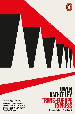 Trans-Europe Express: Tours of a Lost Continent by Owen Hatherley