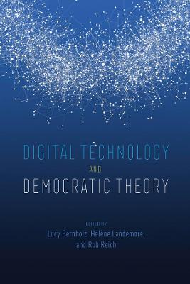 Digital Technology and Democratic Theory by Lucy Bernholz
