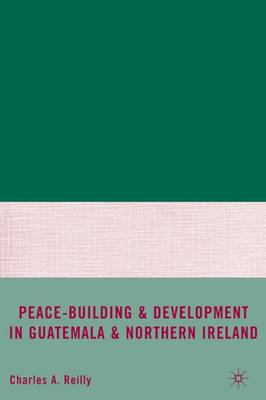 Peace-Building and Development in Guatemala and Northern Ireland book