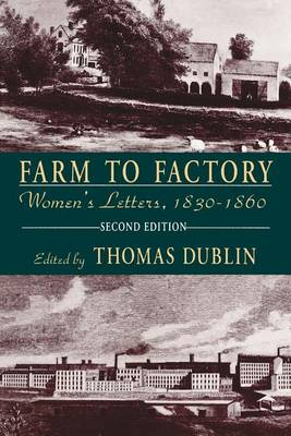 Farm to Factory: Women's Letters, 1830-1860 by Thomas Dublin