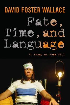 Fate, Time, and Language: An Essay on Free Will by David Wallace
