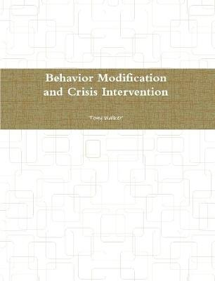 Behavior Modification and Crisis Intervention by Tony Walker