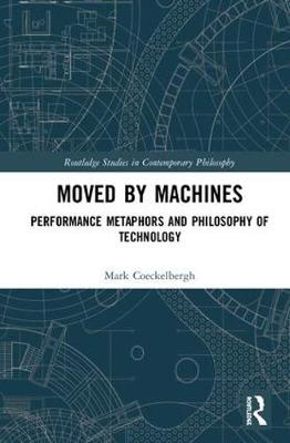 Moved by Machines: Performance Metaphors and Philosophy of Technology book