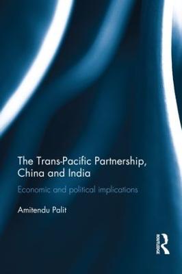 The Trans Pacific Partnership, China and India by Amitendu Palit