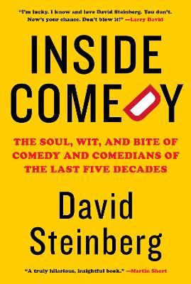 Inside Comedy: The Soul, Wit, and Bite of Comedy and Comedians of the Last Five Decades by David Steinberg