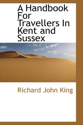 A Handbook for Travellers in Kent and Sussex by Richard John King