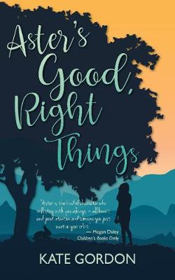 Aster's Good, Right Things: 2021 CBCA Book of the Year Awards Shortlist Book book