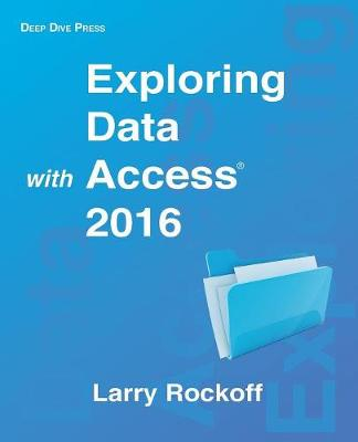 Exploring Data with Access 2016 by Larry Rockoff