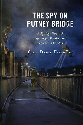 The Spy on Putney Bridge: A Mystery Novel of Espionage, Murder, and Betrayal in London by David Col. Fitz-Enz
