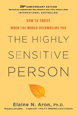 The Highly Sensitive Person: How To Thrive When The World Overwhelms You by Elaine N. Phd Aron