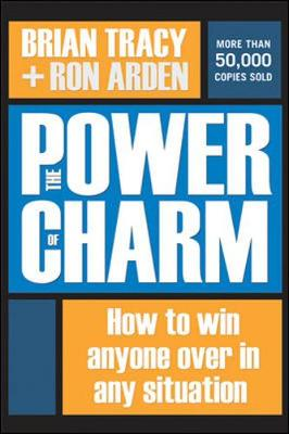 Power of Charm: How to Win Anyone Over in Any Situation by Brian Tracy