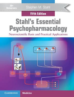 Stahl's Essential Psychopharmacology: Neuroscientific Basis and Practical Applications by Stephen M. Stahl
