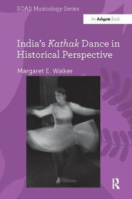 India's Kathak Dance in Historical Perspective by Margaret E. Walker
