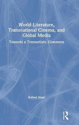 World Literature, Transnational Cinema, and Global Media: Towards a Transartistic Commons book