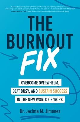 The Burnout Fix: Overcome Overwhelm, Beat Busy, and Sustain Success in the New World of Work by Jacinta M. Jimenez