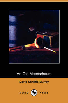 Old Meerschaum (Dodo Press) by David Christie Murray