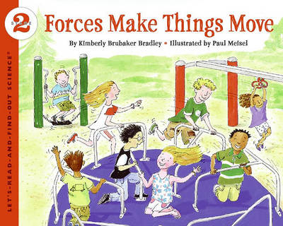 Forces Make Things Move by Kimberly Brubaker Bradley