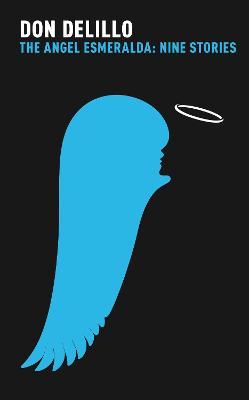 Angel Esmeralda: Nine Stories by Don DeLillo