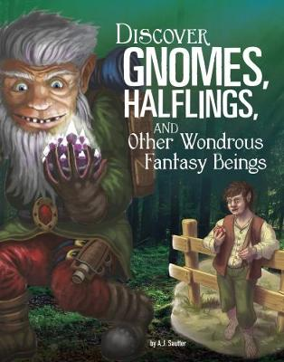 Discover Gnomes, Halflings, and Other Wondrous Fantasy Beings by A J Sautter