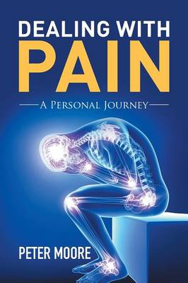 Dealing with Pain: A Personal Journey by Peter Moore