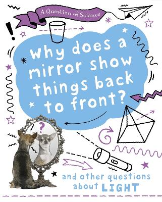 A Question of Science: Why does a mirror show things back to front? And other questions about light book
