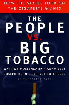 People vs. Big Tobacco: How the States Took on the Cigarettte Giants by Carrick Mollenkamp