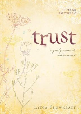 Trust: A Godly Woman's Adornment by Lydia Brownback