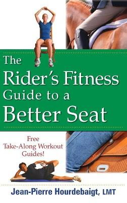 Rider's Fitness Guide to a Better Seat by Jean Pierre Hourdebaigt