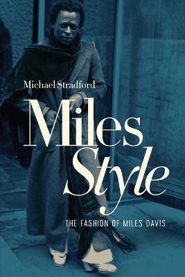 MilesStyle: The Fashion of Miles Davis by Michael Stradford