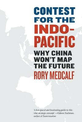 Contest for the Indo-Pacific: Why China Won't Map the Future by Rory Medcalf