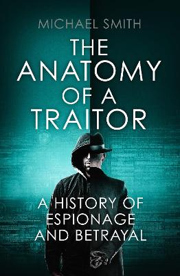 The Anatomy of a Traitor by Michael Smith