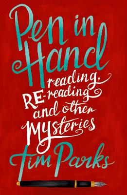 Pen in Hand: Reading, Rereading and other Mysteries by Tim Parks