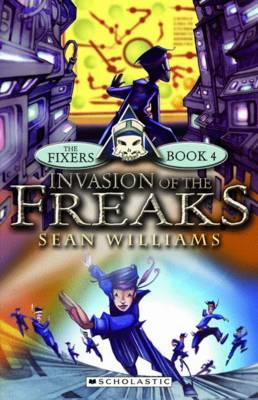 Fixers #4: Invasion of The Freaks by Sean Williams