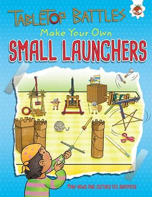 Small Launchers: Make Your Own mini-bows and clothes peg snappers by Rob Ives