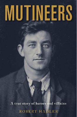 Mutineers: A True Story of Heroes and Villains by Robert Hadler