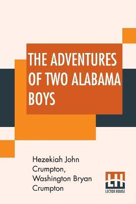 The Adventures Of Two Alabama Boys: In Three Sections by Hezekiah John Crumpton