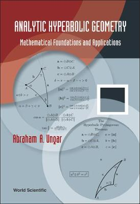 Analytic Hyperbolic Geometry: Mathematical Foundations And Applications by Abraham Albert Ungar