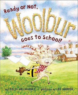 Ready or Not, Woolbur Goes to School! by Leslie Helakoski