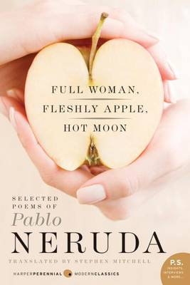 Full Woman, Fleshly Apple, Hot Moon by Pablo Neruda