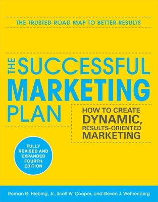 The Successful Marketing Plan: How to Create Dynamic, Results Oriented Marketing by Roman G. Hiebing